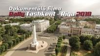 """Dokumentālā filma: Rallijs """"Taškenta - Rīga 2018"""""""