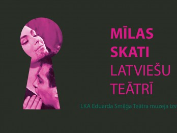 LKA Eduarda Smiļģa Teātra muzeja izstāde MĪLAS SKATI LATVIEŠU TEĀTRĪ
